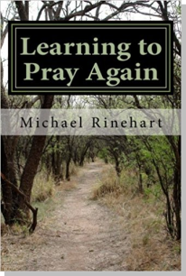 Learning to Pray Again by Michael Rinehart